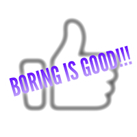 BORING is good when you want to be good